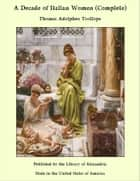 A Decade of Italian Women (Complete) ebook by Thomas Adolphus Trollope