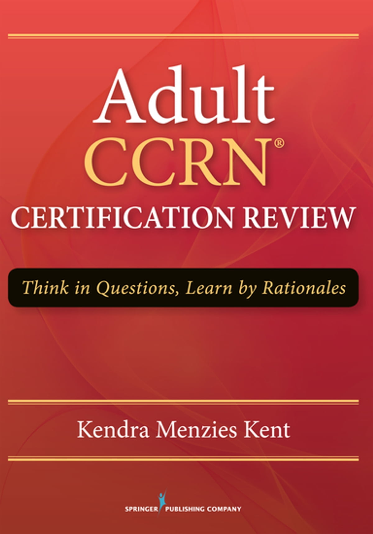 Adult Ccrn Certification Review Ebook By Kendra Menzies Kent Ms Rn