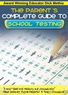 The Parent's Complete Guide to School Testing ebook by Dick Methia