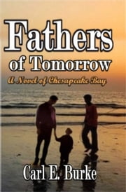 Fathers of Tomorrow: A Chesapeake Bay Novel ebook by Carl E. Burke