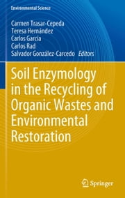 Soil Enzymology in the Recycling of Organic Wastes and Environmental Restoration ebook by Carmen Trasar-Cepeda,Teresa Hernández,Carlos García,Carlos Rad,Salvador González-Carcedo
