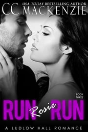 Run Rosie Run - A Ludlow Hall Story Book 3 ebook by CC MacKenzie