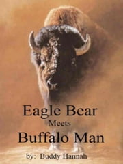 Eagle Bear Meets Buffalo Man ebook by Buddy Hannah