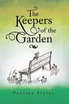 The Keepers of the Garden ebook by Pauline Styles