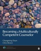 Becoming a Multiculturally Competent Counselor ebook by Chris Brown,Dr. Changming Duan