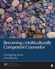 Becoming a Multiculturally Competent Counselor ebook by Dr. Changming Duan,Chris Brown