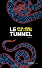 Le tunnel ebook by Carl-Johan Vallgren