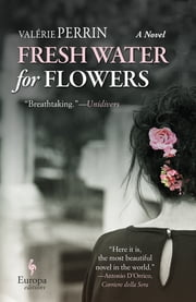 Fresh Water for Flowers ebook by Valérie Perrin, Hildegarde Serle