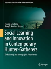 Social Learning and Innovation in Contemporary Hunter-Gatherers - Evolutionary and Ethnographic Perspectives ebook by