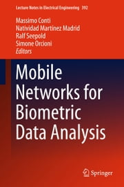 Mobile Networks for Biometric Data Analysis ebook by Massimo Conti,Natividad Martínez Madrid,Ralf Seepold,Simone Orcioni