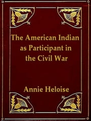 The American Indian as Participant in the Civil War ebook by Annie Heloise Abel