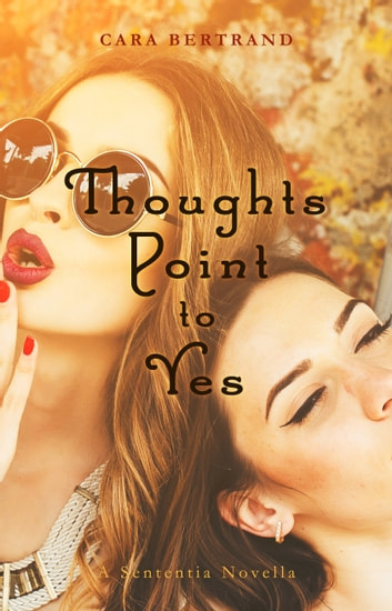 Thoughts Point to Yes: A Sententia Novella ebook by Cara Bertrand