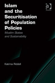 Islam and the Securitisation of Population Policies - Muslim States and Sustainability ebook by Dr Katrina Riddell