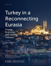 Turkey in a Reconnecting Eurasia - Foreign Economic and Security Interests ebook by Unal Cevikoz
