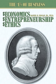 "$Economics, $Entrepreneurship, $Ethics - The ""E""s of Business ebook by Daniel R. Hogan, Jr., Ph.D."