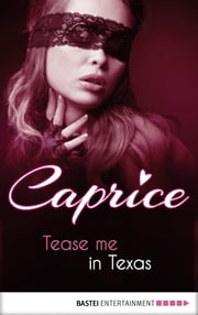 Tease me in Texas - Caprice ebook by Anabella Wolf,Anna Matussek