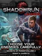 Shadowrun Legends: Choose Your Enemies Carefully - Shadowrun Legends, #2 eBook by Robert N. Charrette