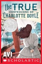 The True Confessions of Charlotte Doyle ebook by Avi
