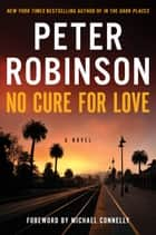 No Cure for Love - A Novel ebook by Peter Robinson