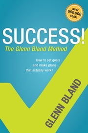 Success! The Glenn Bland Method ebook by Glenn Bland