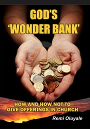 God's 'Wonder Bank': How and How Not to Give Offerings in Church ebook by Remi Oluyale