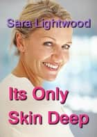 It's Only Skin Deep ebook by Sara Lightwood