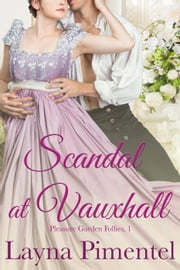 Scandal At Vauxhall - Pleasure Garden Follies ebook by Layna Pimentel
