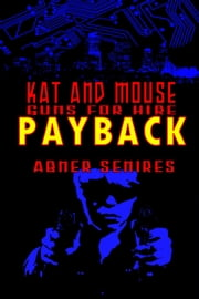 Kat and Mouse, Guns For Hire: Payback ebook by Abner Senires