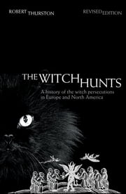 The Witch Hunts - A History of the Witch Persecutions in Europe and North America ebook by Robert Thurston