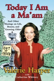Today I Am a Ma'am - and Other Musings On Life, Beauty, and Growing Older ebook by Valerie Harper,Catherine Whitney