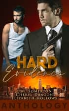 Hard Evidence - A Romantic Suspense Anthology ebook by L.M. Somerton, Elizabeth Hollows, Cheryl Dragon