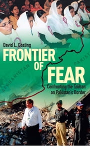 Frontier of Fear - Confronting the Taliban on Pakistan's Border ebook by David L. Gosling