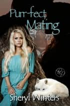 Purr-fect Mating ebook by Sheryl Winters