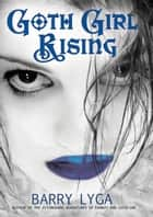Goth Girl Rising ebook by Barry Lyga