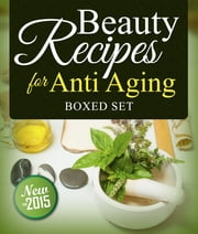 Beauty Recipes for Anti Aging (Boxed Set) ebook by Kobo.Web.Store.Products.Fields.ContributorFieldViewModel