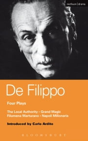 De Filippo Four Plays - The Local Authority; Grand Magic; Filumena; Marturano ebook by Eduardo De Filippo,Carlo Ardito,Peter Tinniswood