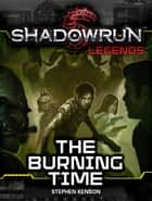 Shadowrun Legends: The Burning Time ebook by Stephen Kenson