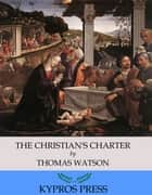 The Christian's Charter ebook by Thomas Watson