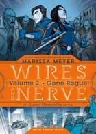 Wires and Nerve, Volume 2 - Gone Rogue 電子書 by Marissa Meyer, Stephen Gilpin