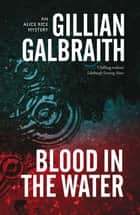 Blood in the Water - An Alice Rice Mystery: Book 1 ebook by Gillian Galbraith
