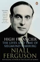 High Financier - The Lives and Time of Siegmund Warburg ebook by Niall Ferguson