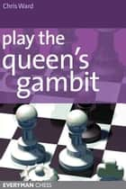 Play the Queen's Gambit ebook by Chris Ward