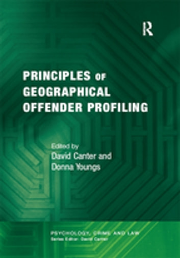 Principles of Geographical Offender Profiling ebook by David Canter,Donna Youngs