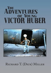 The Adventures of Young Victor Huber ebook by Richard T. (Dick) Miller