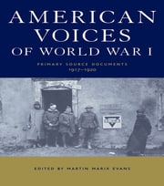 American Voices of World War I - Primary Source Documents, 1917-1920 ebook by Martin Marix Evans