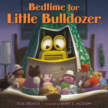 Bedtime for Little Bulldozer ebook by Elise Broach