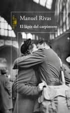 El lápiz del carpintero ebook by Manuel Rivas