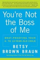 You're Not the Boss of Me ebook by Betsy Brown Braun
