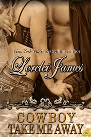 Cowboy Take Me Away ebook by Lorelei James