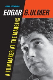 Edgar G. Ulmer - A Filmmaker at the Margins ebook by Noah Isenberg